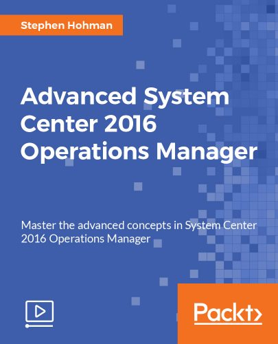 Advanced System Center 2016 Operations Manager Free Download